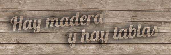 HAY MADERA Y HAY TABLAS